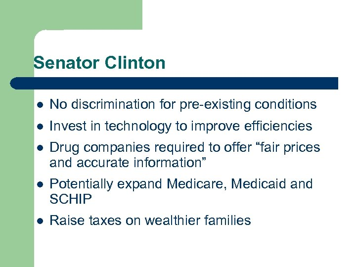 Senator Clinton l No discrimination for pre-existing conditions l Invest in technology to improve