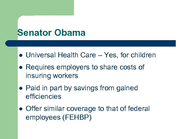Senator Obama l Universal Health Care – Yes, for children l Requires employers to