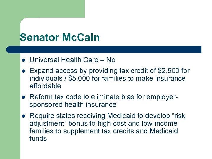 Senator Mc. Cain l Universal Health Care – No l Expand access by providing