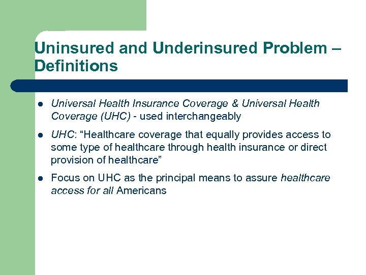 Uninsured and Underinsured Problem – Definitions l Universal Health Insurance Coverage & Universal Health