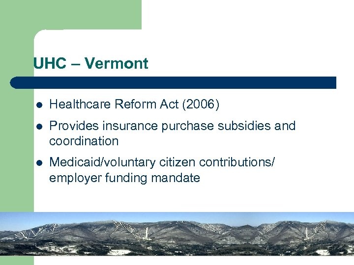 UHC – Vermont l Healthcare Reform Act (2006) l Provides insurance purchase subsidies and