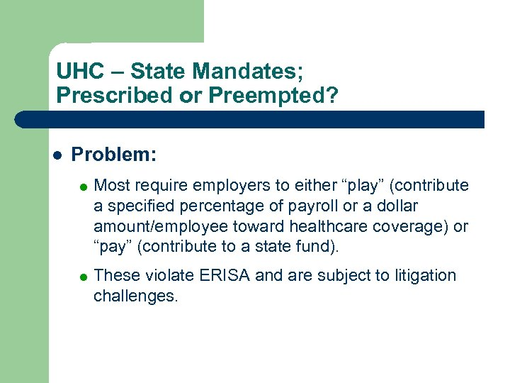 UHC – State Mandates; Prescribed or Preempted? l Problem: = Most require employers to