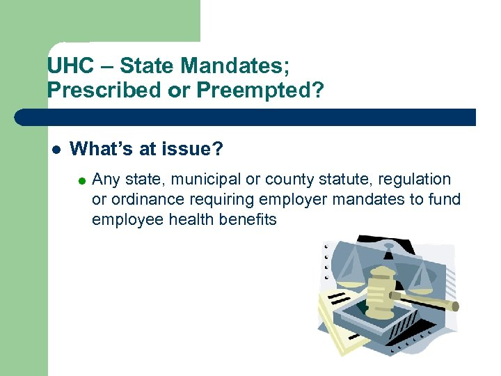 UHC – State Mandates; Prescribed or Preempted? l What's at issue? = Any state,