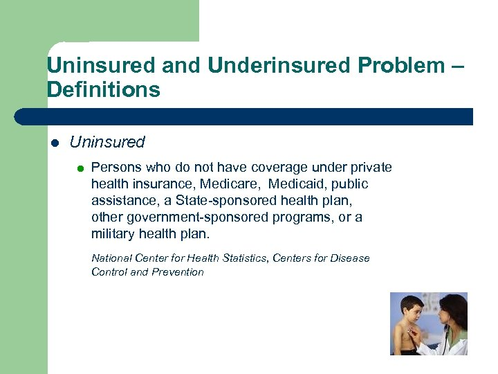 Uninsured and Underinsured Problem – Definitions l Uninsured = Persons who do not have