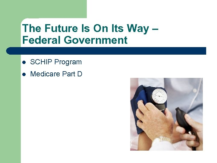 The Future Is On Its Way – Federal Government l SCHIP Program l Medicare