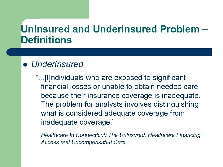 "Uninsured and Underinsured Problem – Definitions l Underinsured "". . . [I]ndividuals who are"