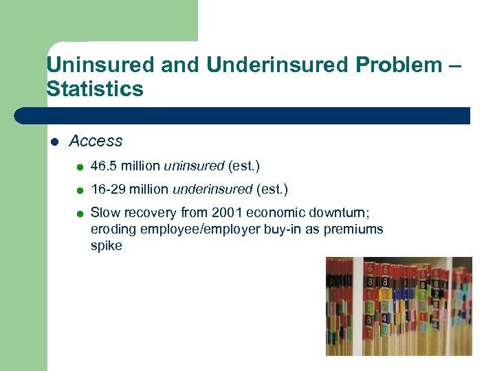 Uninsured and Underinsured Problem – Statistics l Access = 46. 5 million uninsured (est.