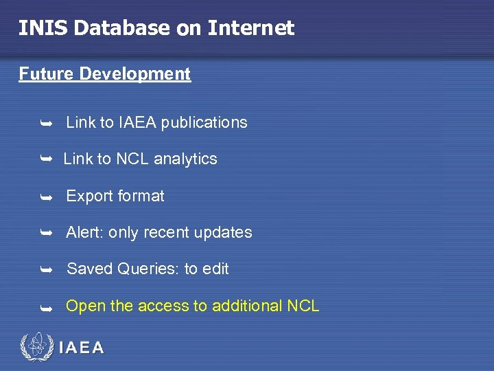 INIS Database on Internet Future Development Link to IAEA publications Link to NCL analytics