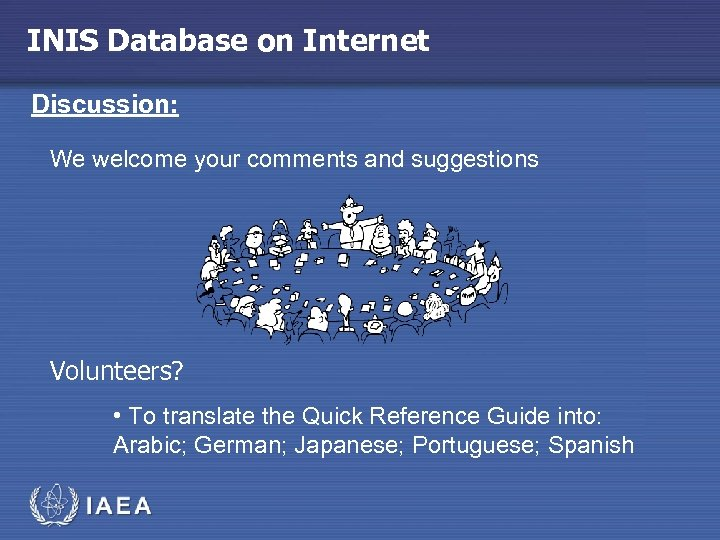 INIS Database on Internet Discussion: We welcome your comments and suggestions Volunteers? • To