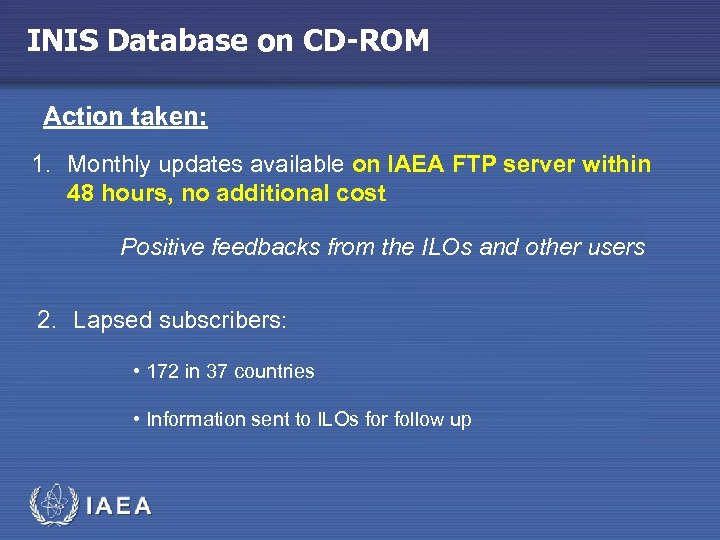 INIS Database on CD-ROM Action taken: 1. Monthly updates available on IAEA FTP server