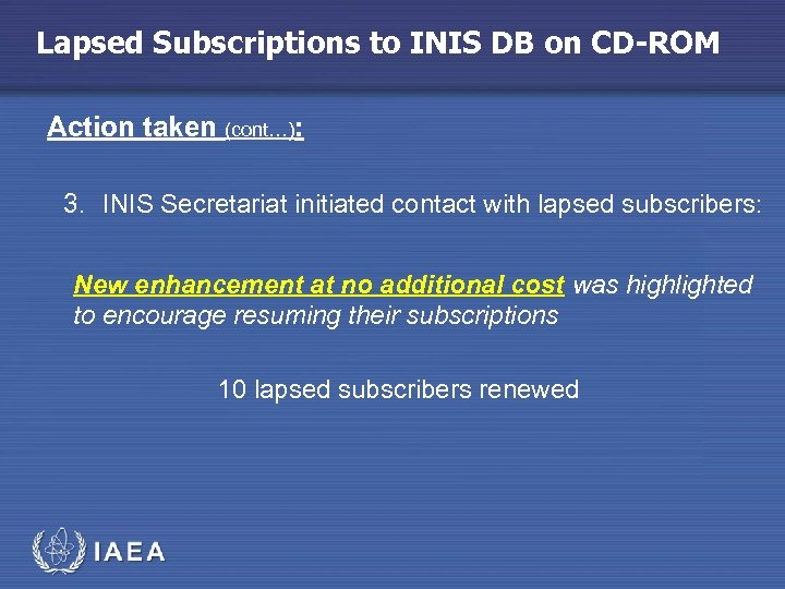 Lapsed Subscriptions to INIS DB on CD-ROM Action taken (cont…): 3. INIS Secretariat initiated
