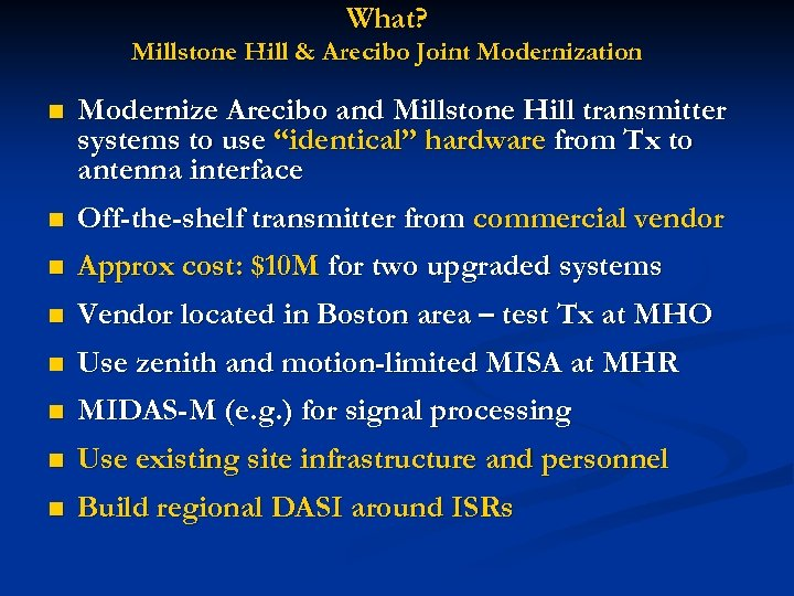 What? Millstone Hill & Arecibo Joint Modernization n Modernize Arecibo and Millstone Hill transmitter