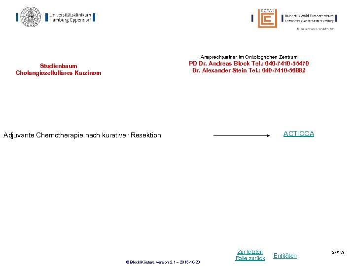 Ansprechpartner im Onkologischen Zentrum PD Dr. Andreas Block Tel. : 040 -7410 -55470 Dr.