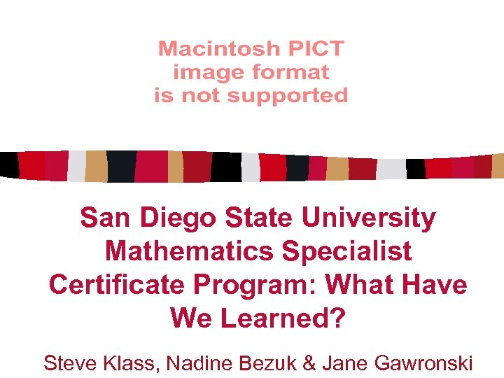 San Diego State University Mathematics Specialist Certificate Program: What Have We Learned? Steve Klass,