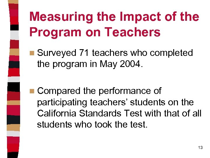 Measuring the Impact of the Program on Teachers n Surveyed 71 teachers who completed