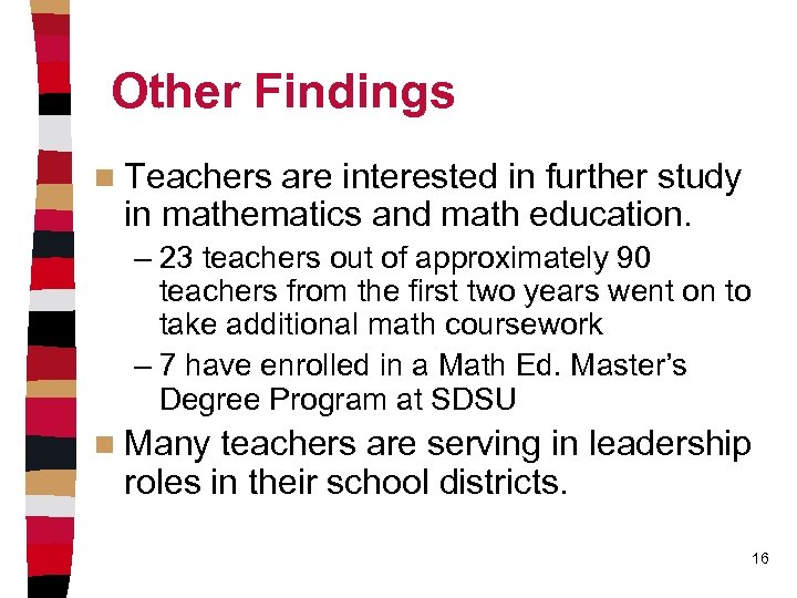 Other Findings n Teachers are interested in further study in mathematics and math education.