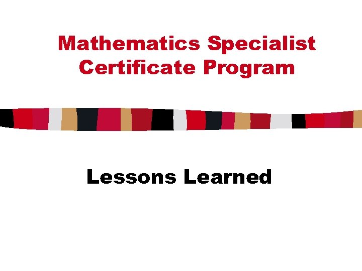 Mathematics Specialist Certificate Program Lessons Learned