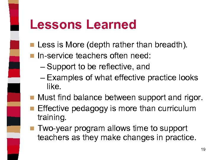 Lessons Learned n n n Less is More (depth rather than breadth). In-service teachers