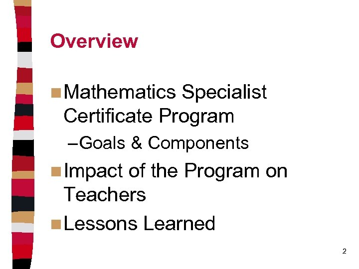 Overview n Mathematics Specialist Certificate Program – Goals & Components n Impact of the