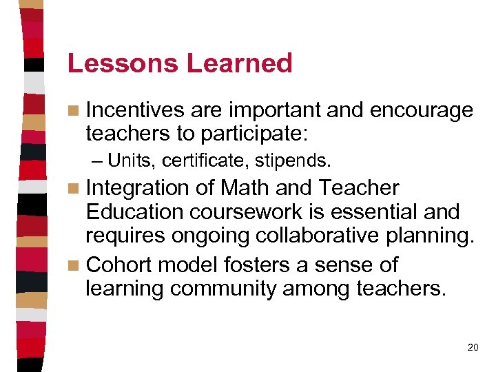 Lessons Learned n Incentives are important and encourage teachers to participate: – Units, certificate,