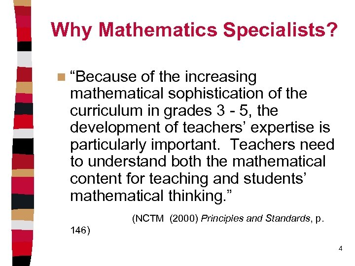 """Why Mathematics Specialists? n """"Because of the increasing mathematical sophistication of the curriculum in"""