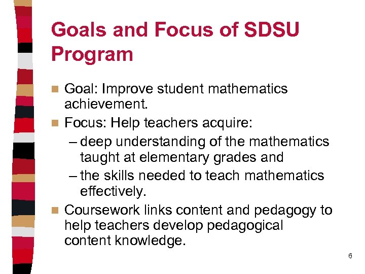 Goals and Focus of SDSU Program Goal: Improve student mathematics achievement. n Focus: Help