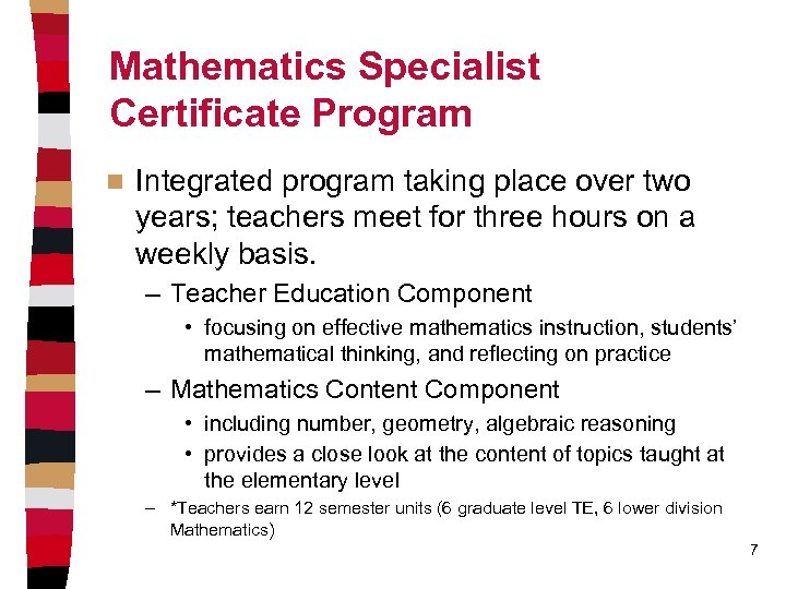 Mathematics Specialist Certificate Program n Integrated program taking place over two years; teachers meet