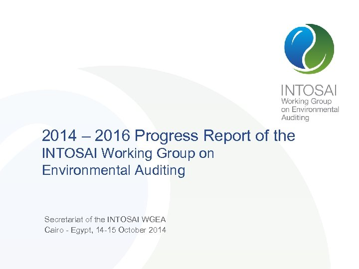 2014 – 2016 Progress Report of the INTOSAI Working Group on Environmental Auditing Secretariat