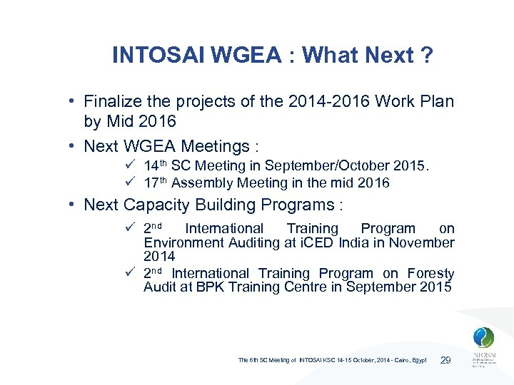 INTOSAI WGEA : What Next ? • Finalize the projects of the 2014 -2016