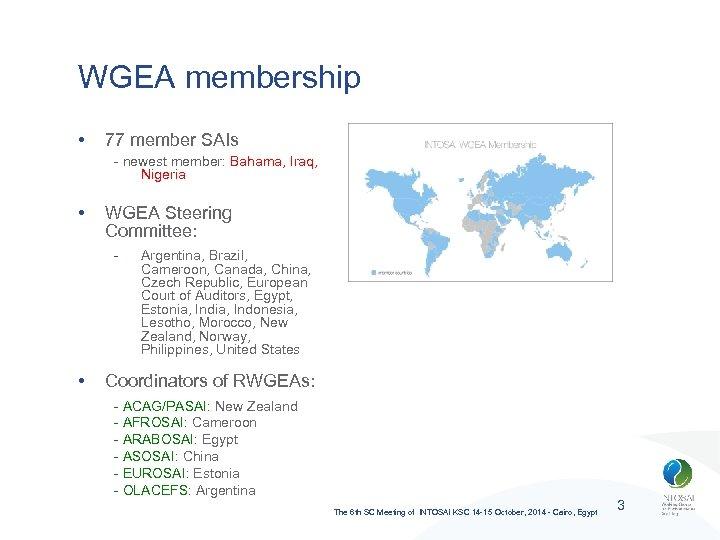 WGEA membership • 77 member SAIs - newest member: Bahama, Iraq, Nigeria • WGEA