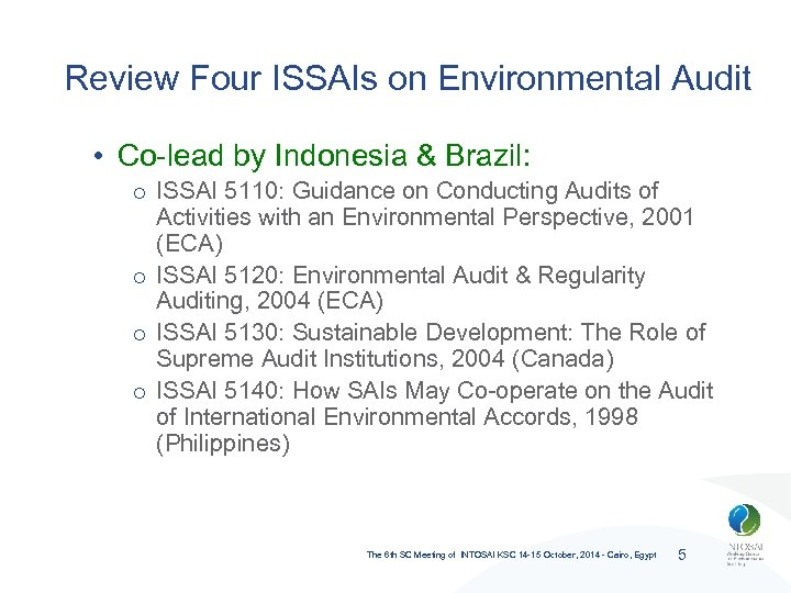 Review Four ISSAIs on Environmental Audit • Co-lead by Indonesia & Brazil: o ISSAI