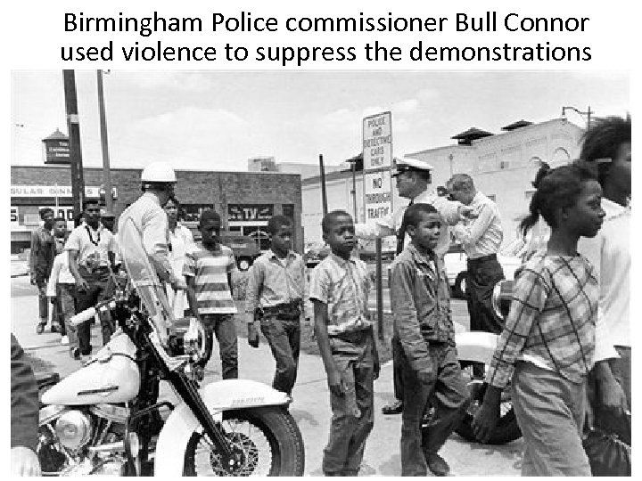 Birmingham Police commissioner Bull Connor used violence to suppress the demonstrations
