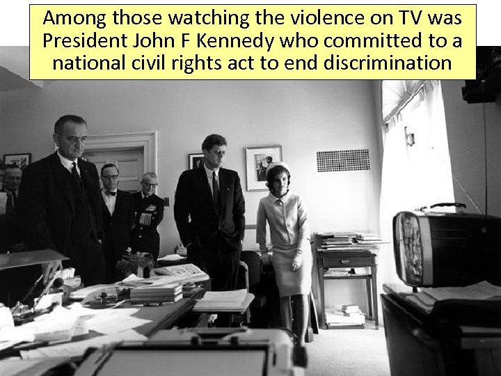 Among those watching the violence on TV was President John F Kennedy who committed