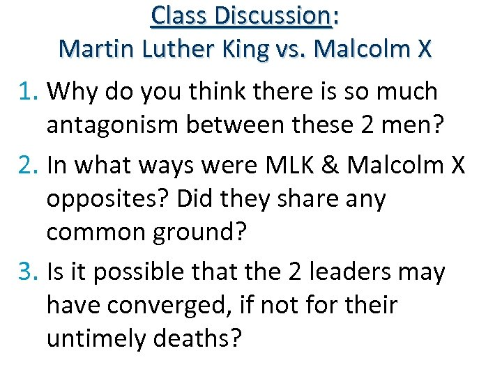 Class Discussion: Martin Luther King vs. Malcolm X 1. Why do you think there