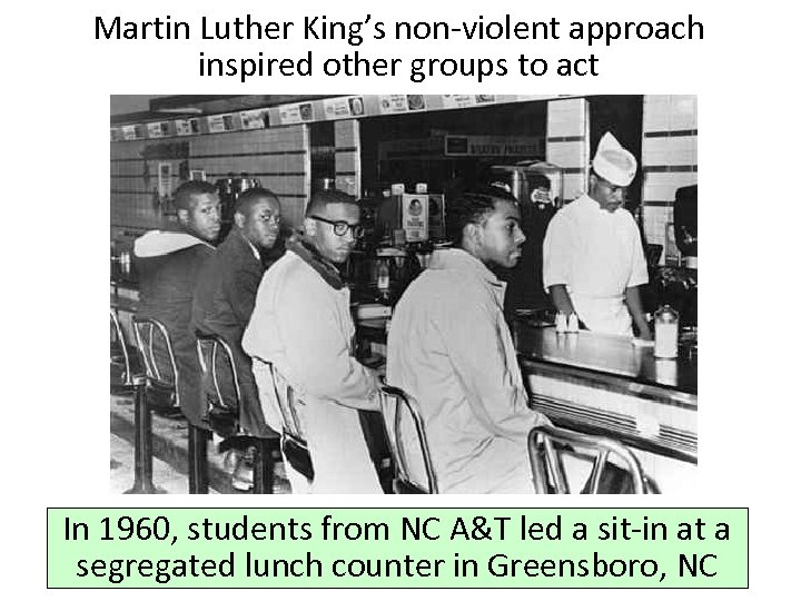 Martin Luther King's non-violent approach inspired other groups to act In 1960, students from