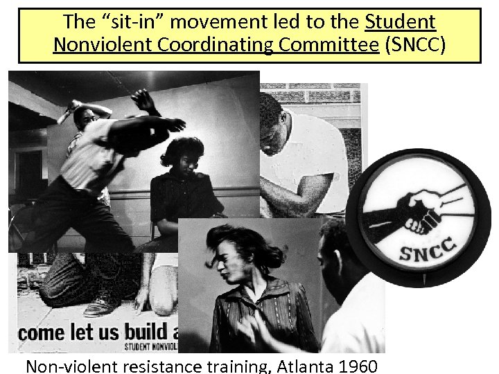 "The ""sit-in"" movement led to the Student Nonviolent Coordinating Committee (SNCC) Non-violent resistance training,"
