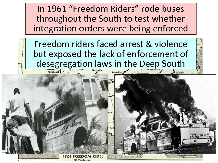 "In 1961 ""Freedom Riders"" rode buses throughout the South to test whether integration orders"