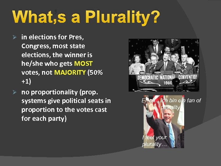 What's a Plurality? in elections for Pres, Congress, most state elections, the winner is