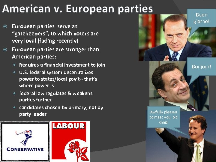 "American v. European parties serve as ""gatekeepers"", to which voters are very loyal (fading"
