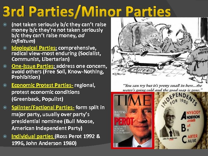 3 rd Parties/Minor Parties (not taken seriously b/c they can't raise money b/c they're