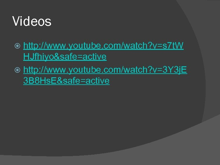 Videos http: //www. youtube. com/watch? v=s 7 t. W HJfhiyo&safe=active http: //www. youtube. com/watch?