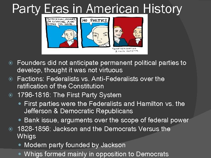 Party Eras in American History Founders did not anticipate permanent political parties to develop,