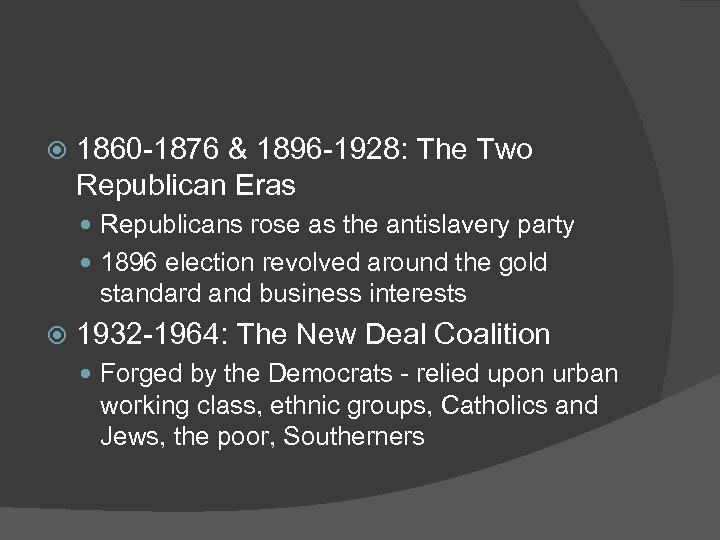 1860 -1876 & 1896 -1928: The Two Republican Eras Republicans rose as the