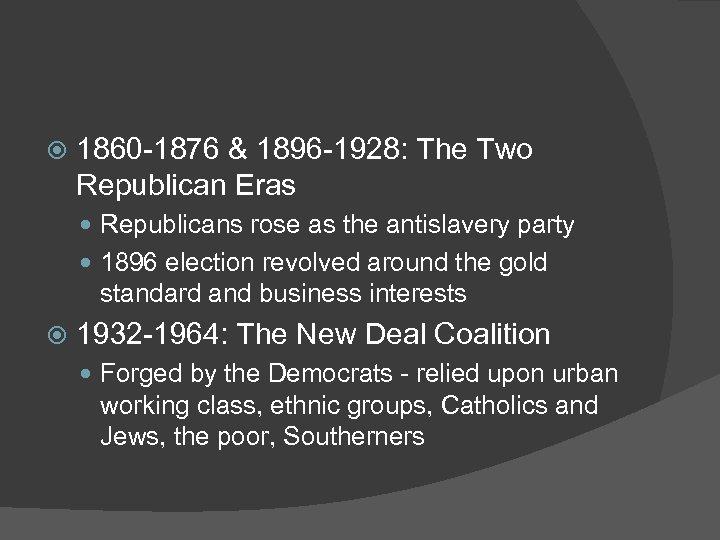 1860 -1876 & 1896 -1928: The Two Republican Eras Republicans rose as the