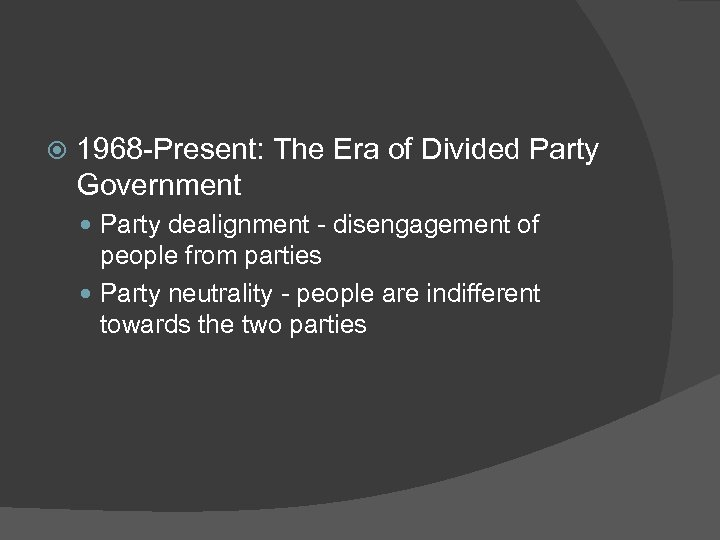1968 -Present: The Era of Divided Party Government Party dealignment - disengagement of