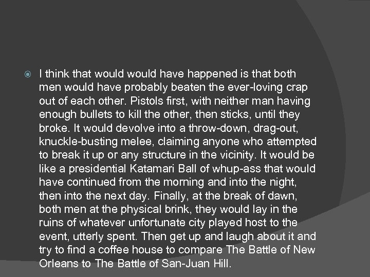 I think that would have happened is that both men would have probably