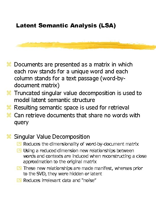 Latent Semantic Analysis (LSA) z Documents are presented as a matrix in which each