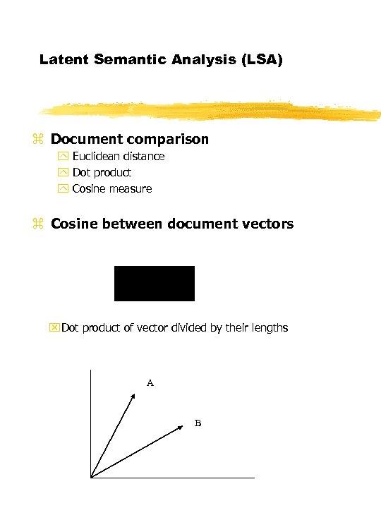 Latent Semantic Analysis (LSA) z Document comparison y Euclidean distance y Dot product y