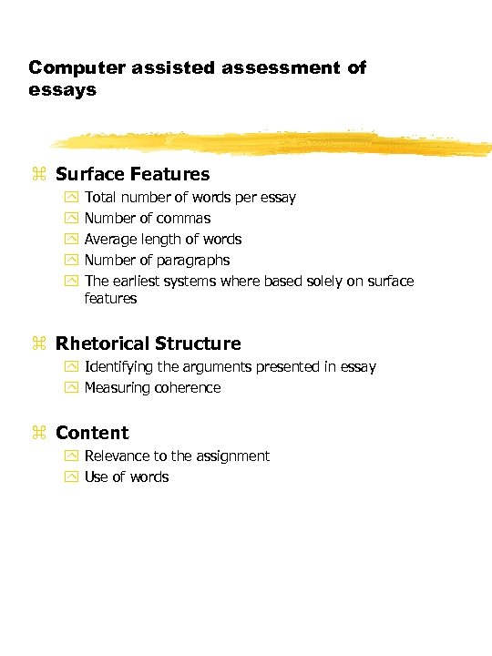 Computer assisted assessment of essays z Surface Features y y y Total number of
