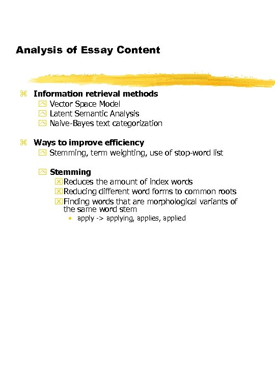 Analysis of Essay Content z Information retrieval methods y Vector Space Model y Latent